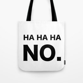 HA HA HA NO. Tote Bag