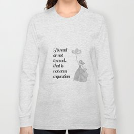 To Read or Not to Read Design Long Sleeve T-shirt