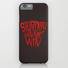 Stupidity Will Not Win iPhone 6s Slim Case