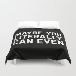 Maybe You Literally Can Even Duvet Cover