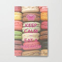 Keep Calm and Eat A Macaron Metal Print