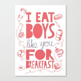 I Eat Boys Like You for Breakfast Canvas Print