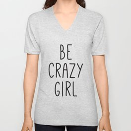 Motivational Poster, Be Crazy Girl, Typography Print, Black and White, Wall Art, Gift for Her Unisex V-Neck