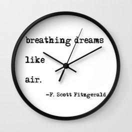 Breathing dreams like air - F. Scott Fitzgerald quote Wall Clock
