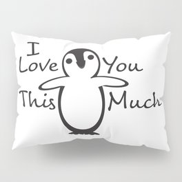 Black White Penguin I Love You This Much Pillow Sham
