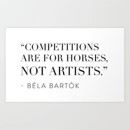 """Competitions are for horses, not artists."" Art Print"