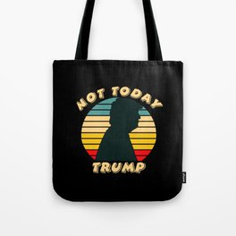 Not today Trump Tote Bag