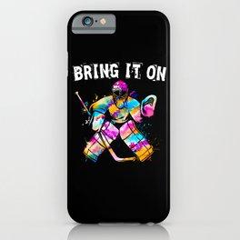 Ice Hockey Goalie Bring It On iPhone Case