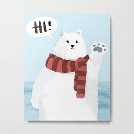 Cuddly Polar Bear says Hi - lots of winter greetings! Metal Print
