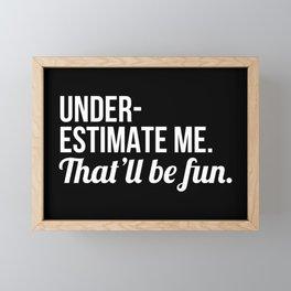 Underestimate Me That'll Be Fun (Black) Framed Mini Art Print
