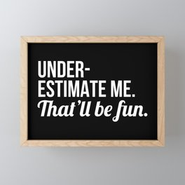 Underestimate Me That'll Be Fun (Black) Framed Mini Art Print