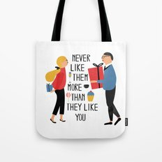 Never like them more than they like you Tote Bag