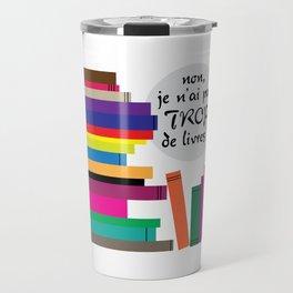 Trop de livres... ou pas ! Travel Mug