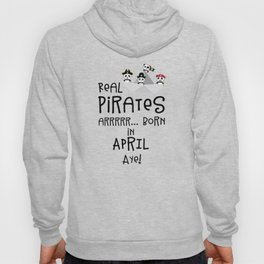 Real Pirates are born in APRIL T-Shirt Dez8w Hoody