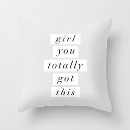 Girl You Totally Got This black and white inspirational quote typography poster home wall decor Throw Pillow