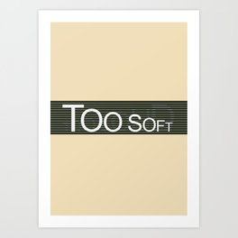 TooSoftTooLoud Art Print
