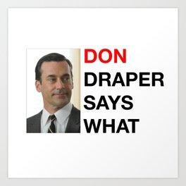 Don Draper Says What Art Print