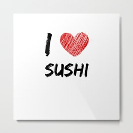 I Love Sushi Metal Print