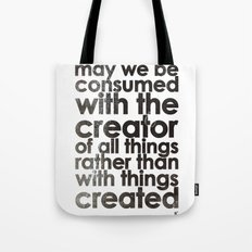 MAY WE BE CONSUMED WITH THE CREATOR OF ALL THINGS RATHER THAN WITH THINGS CREATED (Romans 1:25) Tote Bag