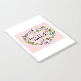 You're an asshole - pretty florals Notebook