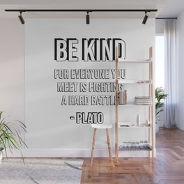 Be kind, for everyone you meet is fighting a hard battle - Plato Wall Mural