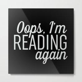 Oops, I'm Reading Again - Black Metal Print