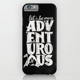 MORE ADVENTUROUS II iPhone Case