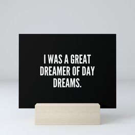 I was a great dreamer of day dreams Mini Art Print