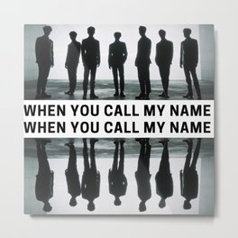 when you call my name Metal Print