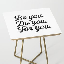Be you. Do you.For you. Side Table