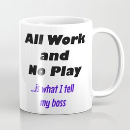 All Work & No Play Coffee Mug