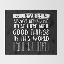 Libraries Always Remind Me That There is Good in this World (Inverted) Throw Blanket