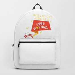There Is No Such Thing As A Good Morning Backpack