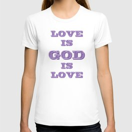 Love is God is  T-shirt