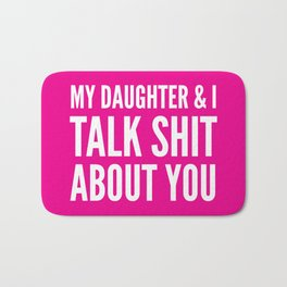 My Daughter & I Talk Shit About You (Magenta) Bath Mat