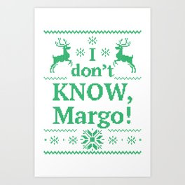 Christmas Vacation - I don't know, Margo! Art Print
