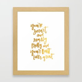 You're Really Pretty and Your Butt Looks Great Framed Art Print