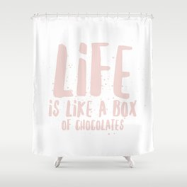 Life is Chocolate Shower Curtain