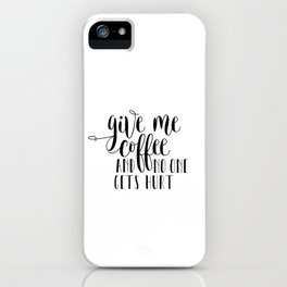 Give me coffee and no one gets hurt, Print Poster,Inspiration Decor Instant Download iPhone Case