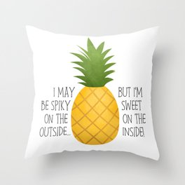 I May Be Spiky On The Outside... But I'm Sweet On The Inside - Pineapple Throw Pillow