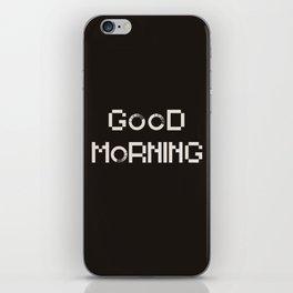 GOOD MORN/NG iPhone Skin