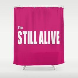 I'm Still Alive Shower Curtain