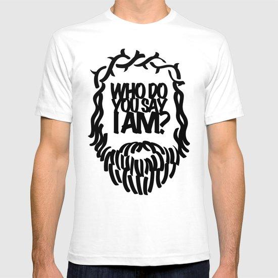 Who do you say I am? T-shirt