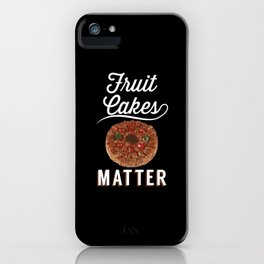 Fruit Cakes Matter - Gift iPhone Case