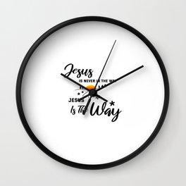 Jesus Is Never In The Way. Jesus Is The Way. Wall Clock