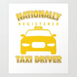 Cabbie Cab Driver Cabman Car Driver Gift Nationally Registered Taxi Driver Art Print