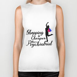 Shopping is cheaper than a psychiatrist ! Biker Tank