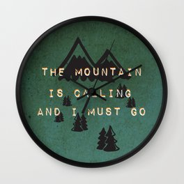 THE MOUNTAIN IS CALLING AND I MUST GO Wall Clock