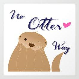 No Otter Way Art Print