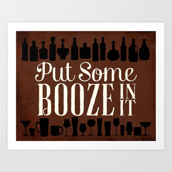 Put Some Booze In It Art Print